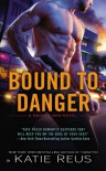 Bound to Danger: A Deadly Ops Novel - Katie Reus