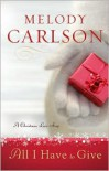 All I Have to Give: A Christmas Love Story - Melody Carlson