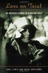 Love on Trial: An American Scandal in Black and White - Heidi Ardizzone, Earl Lewis