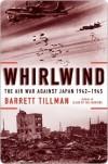 Whirlwind: The Air War Against Japan, 1942-1945 - Barrett Tillman