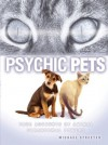 Psychic Pets: True Accounts of the Paranormal Power of Animals - Michael Streeter, Marcy
