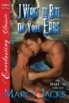 I Want to Bite on Your Ears (Siren Publishing Everlasting Classic ManLove) - Marcy Jacks