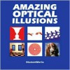 Amazing Optical Illusions - IllusionWorks, Al Seckel