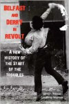 Belfast and Derry in Revolt: A New History of the Start of the Troubles - Simon Prince,  Geoffrey Warner