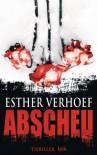 Abscheu: Thriller - Esther Verhoef
