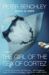 The Girl of the Sea of Cortez: A Novel - Peter Benchley