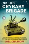 The 188th Crybaby Brigade: A Skinny Jewish Kid from Chicago Fights Hezbollah--A Memoir - Joel Chasnoff