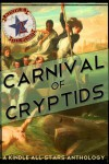 Carnival of Cryptids: An Anthology of Strange and Mysterious Creatures - Matt Posner, Susan Smith-Josephy, Doug Glassford, William Vitka, Bernard Schaffer, Simon John Cox, Jeff Provine, Tony Healey, Laurie Laliberte, Keri Knutson