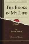 The Books in My Life (Classic Reprint) - Henry Miller