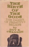 The Birth of the Gods: The Origin of Primitive Beliefs - Guy E. Swanson