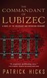 The Commandant of Lubizec: A Novel of The Holocaust and Operation Reinhard - Patrick Hicks