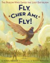 Fly, Cher Ami, Fly!: The Pigeon Who Saved the Lost Battalion - Robert Burleigh