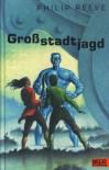 Großstadtjagd - Philip Reeve, Anja Hansen-Schmidt