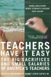 Teachers Have It Easy: The Big Sacrifices and Small Salaries of America's Teachers - Daniel Moulthrop, Dave Eggers, Ninive Clements Calegari, Henry Louis Gates Jr.