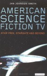 American Science Fiction TV: Star Trek, Stargate, and Beyond - Jan Johnson-Smith