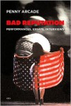 Bad Reputation: Performances, Essays, Interviews (Semiotext(e) / Native Agents) - Penny Arcade, Ken Bernard