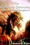 The Golden Demon (Tale of Three Dragons 4: The Light Bringer) - Andrew Eyes
