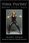Tina Turner: Break Every Rule - Mark Bego