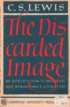 The Discarded Image: An Introduction to Medieval and Renaissance Literature - C.S. Lewis
