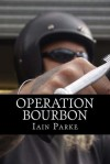 Operation Bourbon - Iain Parke