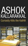 Curiosity kills the KatHA - Ashok  Kallarakkal