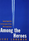 Among the Heroes: United Flight 93 and the Passengers and Crew Who Fought Back - Jere Longman