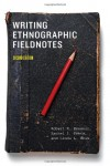 Writing Ethnographic Fieldnotes - Robert M. Emerson, Rachel I. Fretz, Linda L. Shaw