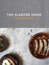 The Slanted Door: Modern Vietnamese Food - Charles Phan