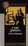 O Álibi Perfeito - Patricia Highsmith