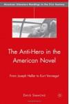 The Anti-Hero in the American Novel: From Joseph Heller to Kurt Vonnegut - David Simmons