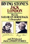 Sailor on Horseback & 28 Selected Jack London Stories - Jack London, Irving Stone