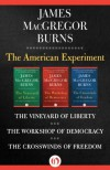 The American Experiment: The Vineyard of Liberty, The Workshop of Democracy, and The Crosswinds of Freedom - James MacGregor Burns