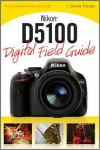 Nikon D5100 Digital Field Guide - J. Dennis Thomas