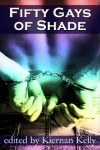 50 Gays of Shade - CC Bridges;Winnie Jerome;Sascha Illyvich;Wade Kelly;KC Burn;DC Juris;Kayelle Allen;CB Conwy;Sean Michael