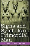 Signs and Symbols of Primordial Man - Albert Churchward
