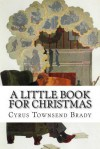 A Little Book for Christmas - Cyrus Townsend Brady