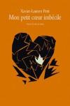 Mon Petit Coeur Imbécile - Xavier-Laurent Petit