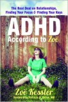 ADHD According to Zoë: The Real Deal on Relationships, Finding Your Focus, and Finding Your Keys - Zoe Kessler