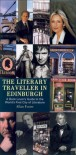The Literary Traveller in Edinburgh: A Book Lover's Guide to the World's First City of Literature: A Bookworm's Sightseeing Guide to the World's First City of Literature - Allan Foster