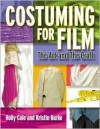 Costuming For Film: The Art And The Craft - Holly Cole