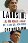 Landslide: Lyndon Johnson, Ronald Reagan, and the Dismantling of Modern American Politics - Jonathan Darman