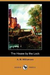 The House by the Lock (Dodo Press) - Alice Muriel Williamson