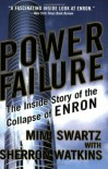 Power Failure: The Inside Story of the Collapse of Enron - Mimi Swartz, Sherron Watkins