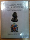 Nelson And His Surgeons: Nelson Chirurgiique; Being An Account Of The Illnesses And Wounds Sustained By Lord Nelson And Of His Relationship With The Surgeons Of The Day - P. D. Gordon Pugh