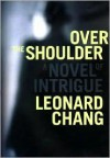 Over the Shoulder: A Novel of Intrigue - Leonard Chang
