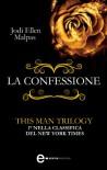 La confessione. This Man trilogy  - Jodi Ellen Malpas