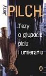 Tezy o głupocie, piciu i umieraniu - Jerzy Pilch
