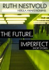 Future, Imperfect: Six Dystopian Short Stories - Ruth Nestvold