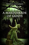 A Masquerade of Saints (Saints Mystery Series Book 3) - Nicole Loughan