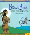Brave Bear and the Ghosts: A Sioux Legend (Native American Legends) - Gloria Dominic